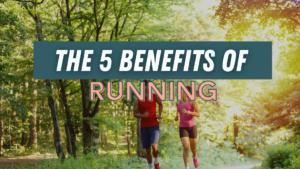 The 5 Benefits of Running