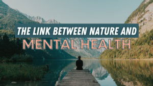 The link between Nature and Mental Health