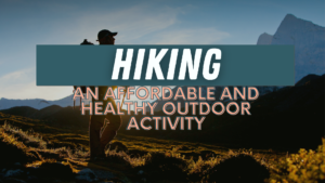 Hiking: An affordable and healthy outdoor activity